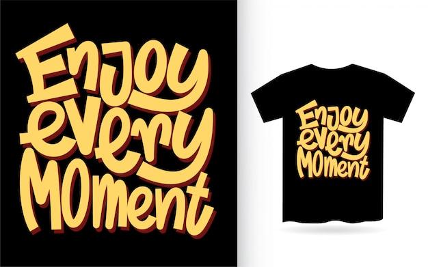 Genießen sie jeden moment hand schriftzug slogan für t-shirt
