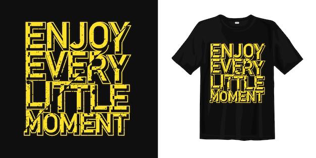 Genießen sie jedes kleine moment t-shirt