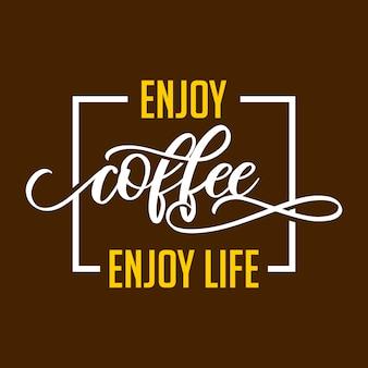 Genießen sie kaffee, genießen sie das leben, das typografieentwurf beschriftet