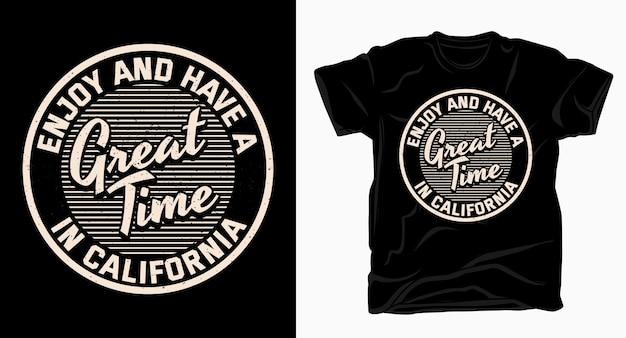 Genießen sie und haben sie eine tolle zeit in kalifornien typografie für t-shirt