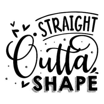 Gerade aus der form typografie premium-vektor-design-zitat-vorlage
