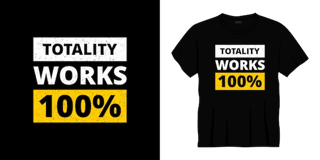 Gesamtheit funktioniert 100% typografie t-shirt design