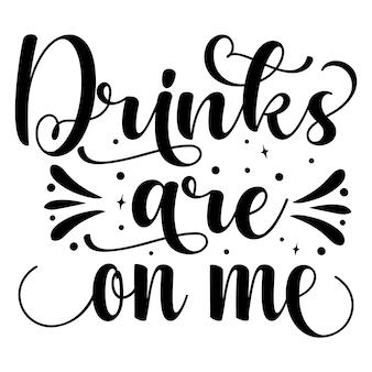 Getränke gehen auf mich typografie premium vector design zitatvorlage