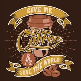 Gib mir kaffee und ich werde die welt retten