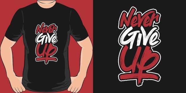 Gib nie auf. einzigartiges und trendiges t-shirt