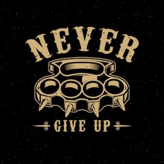 Gib nie auf. messingknöchelillustration auf dunklem hintergrund. element für plakat, emblem, zeichen, t-shirt. illustration