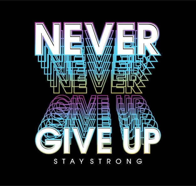 Gib niemals auf bleib stark