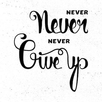 Gib niemals auf schriftzug motivation auf weiß