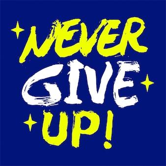 Gib niemals ein motivierendes zitat auf