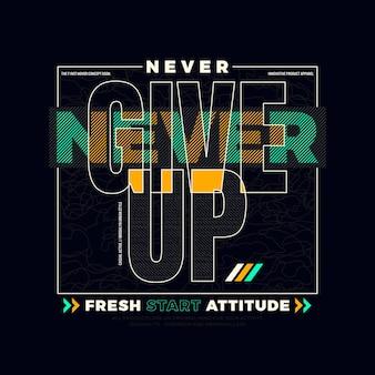 Gib niemals typografie t-shirt design auf premium-vektoren