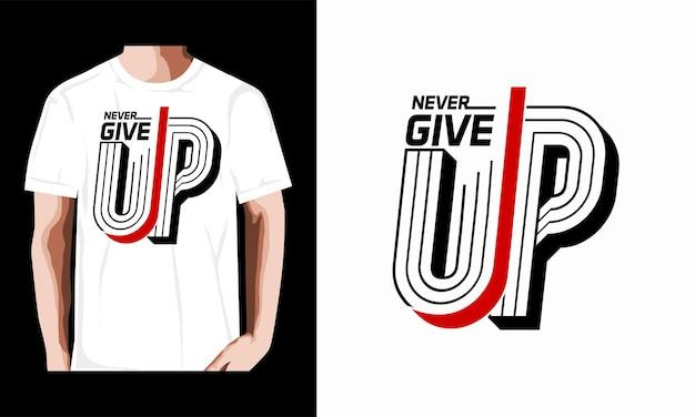 Gib niemals typografie t-shirt einfaches design auf premium-vektoren