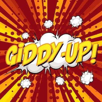Giddy-up-formulierung comic-sprechblase beim platzen