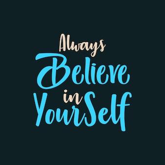 Glaube immer an dich selbst