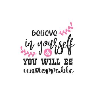 Glauben sie an sich selbst und sie werden ein unaufhaltsames inspirierendes zitat-design sein
