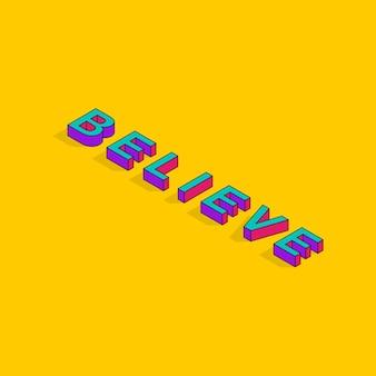 Glauben sie text isometrische 3d-schriftart-design motivierende zitate pop-art-typografie-schriftzug-vektor