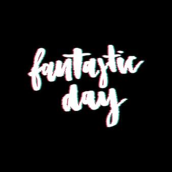 Glitch slogan fantastic day