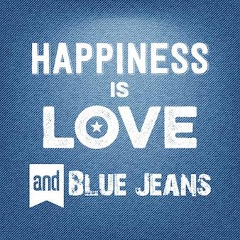 Glück ist die liebe und blaue jeans-zitat typographic hintergrund