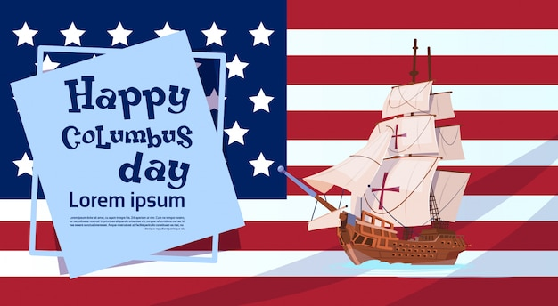 Glückliches columbus-tagesschiff über amerikanischer flagge auf feiertags-plakat-gruß-karte