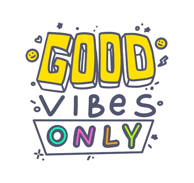 Good vibes only banner, bunte typografie oder schriftzug, t-shirt print grafikelement isoliert auf weißem hintergrund. motivationssymbol, ambitioniertes zitat, gute laune, emblem. vektorillustration