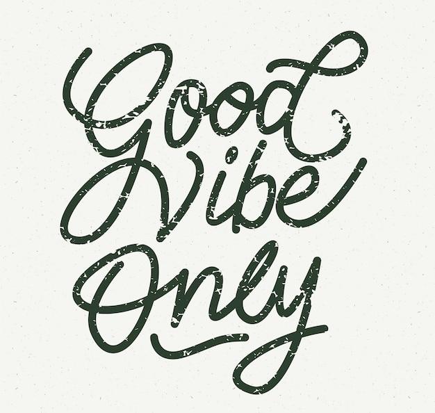 Good vibes only schriftzug