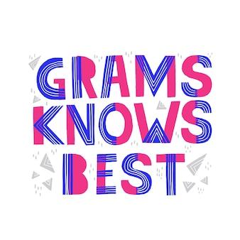 Gramm kennt den besten satz. handgezeichnete vektorbeschriftung für t-shirt, tasse, plakatdesign.