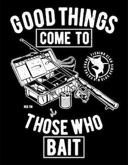 Gute dinge kommen zu denen, die ködern