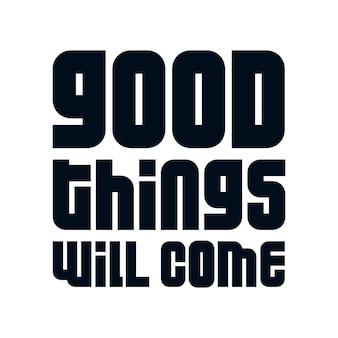 Gute dinge werden kommen. stilvolles handgezeichnetes typografieplakat.