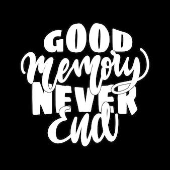 Gute erinnerung hört nie auf. handgezeichnetes schriftplakat. motivierende typografie für drucke. vektor-schriftzug