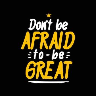 Habe keine angst, großartig zu sein