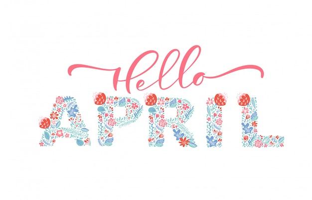 Hallo april handgeschriebener kalligraphie-schrifttext. frühlingsmonat mit blüten und blättern
