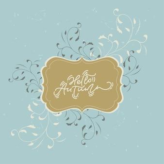 Hallo herbstkalligraphiebeschriftungstext im schönen weinleserahmen