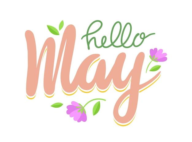 Hallo mai-banner, frühlings-gruß-schriftzug mit blumen und grünen blättern auf weißem hintergrund. kalligraphie-design mit natürlichen elementen, typografie für t-shirt-druck. cartoon-vektor-illustration