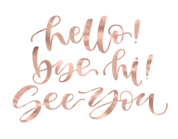 Hallo tschüss hallo bis dann ausdrucksvolle handgeschriebene trendige farbe der goldenen rose des inspirierend zitats