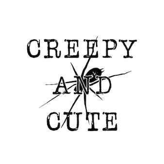 Halloween-grafikdruck für t-shirts, kostüme und dekorationen. typografie-design mit zitat - gruselig und süß mit spinne. urlaub-emblem. lagervektor isoliert.