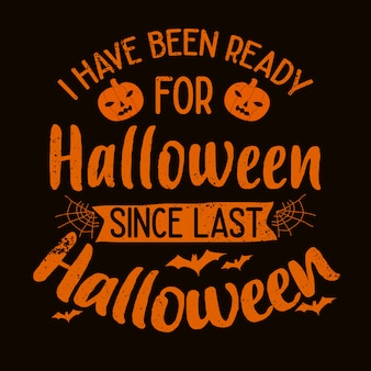 Halloween-zitat-motivtypographie-beschriftung: ich bin für halloween seit letztem halloween bereit gewesen