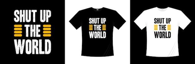Halt die klappe die welt typografie t-shirt design. sprichwort, satz, zitiert t-shirt.