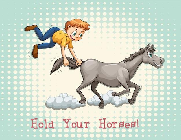Halte deine pferde idiom