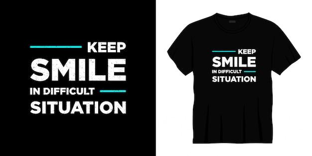 Halten sie lächeln in schwieriger situation typografie t-shirt design.