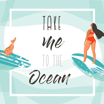 Hand gezeichnete abstrakte exotische sommerzeit lustige plakatkartenschablone mit surfermädchen, surfbrett und hund auf auf blauem ozeanwellenwasser und modernem typografie-zitat nehmen sie mich zum ozean.