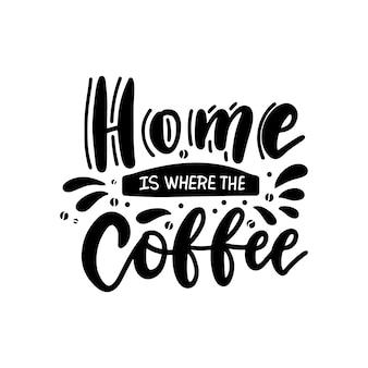 Hand gezeichnete beschriftungsphrase - zuhause ist, wo der kaffee - auf weißem hintergrund für druck, banner