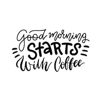 Hand gezeichnete typografie-beschriftungsphrase - guten morgen beginnt mit kaffee.