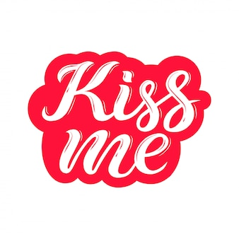 Hand gezeichnetes einzigartiges zitat - küssen sie mich. typografie schriftzug plakat