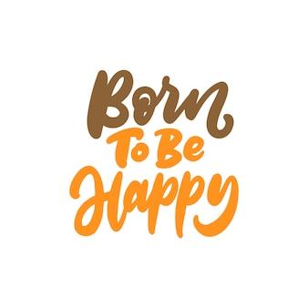 Hand-schriftzug-design, geboren, um glücklich zu sein