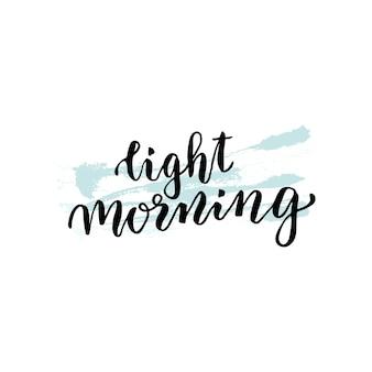 Handbeschriftung. lichtmorgen. guten morgen konzept. vector illustration mit handbeschriftung für plakat oder ikone.