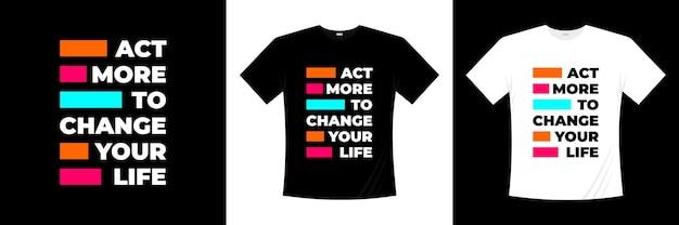 Handeln sie mehr, um ihr leben typografie t-shirt design zu ändern