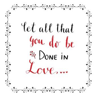Handgeschriebene vektorbeschriftung. valentinsgrußtageskarte oder -plakat. lass alles, was du tust, in liebe geschehen.