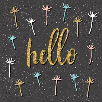 Handgeschriebener schriftzug auf schwarz. doodle handgemachtes hallo-zitat und handgezeichneter löwenzahn für design-t-shirt, weihnachtskarte, einladung, broschüren, sammelalbum, album usw. goldtextur