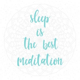 Handgeschriebener schriftzug auf weiß. doodle handgemachter schlaf ist das beste meditationszitat und handgezeichnetes mandala für design-t-shirts, weihnachtskarten, einladungen, broschüren, sammelalben, alben usw.
