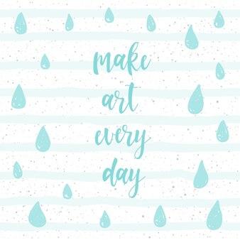 Handgeschriebener schriftzug isoliert auf weiss. doodle handgemachte kunst machen jeden tag zitat und handgezeichnete linie und regentropfen für design-t-shirts, karten, einladungen, poster, broschüren, sammelalben, alben usw.