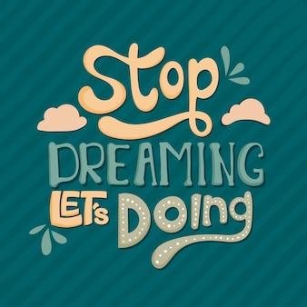 Handgezeichnete schriftzug. hör auf zu träumen, lass es uns tun